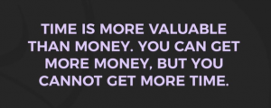 Entrepreneurs that are successful value their time!